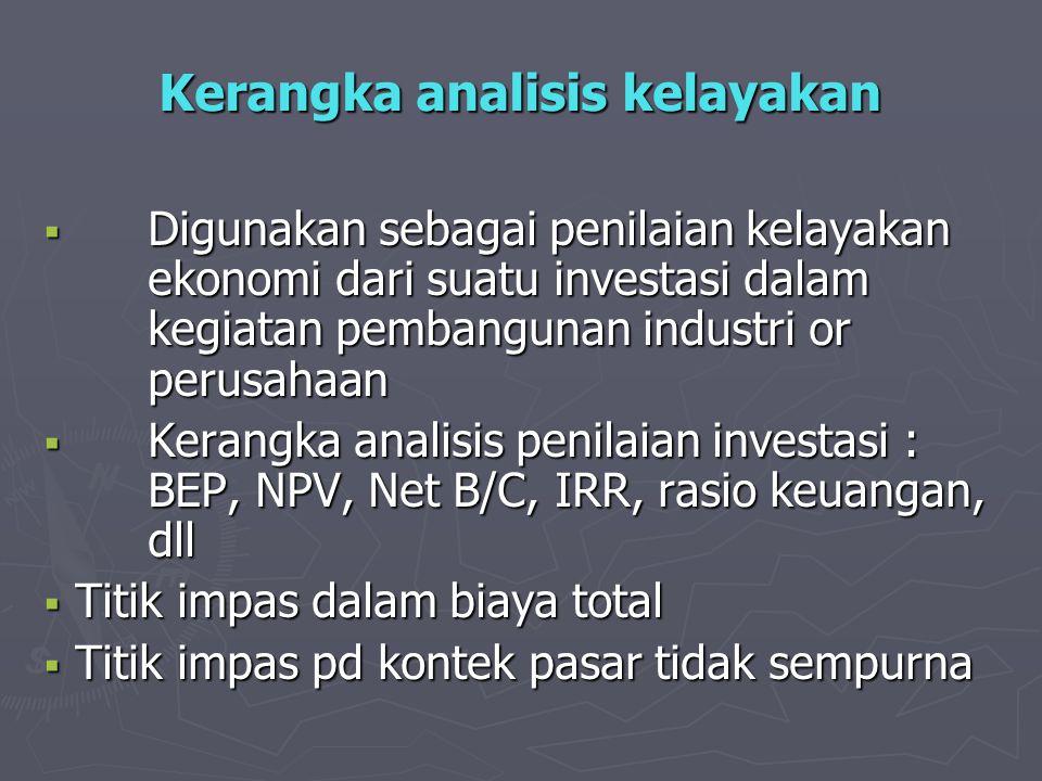 Kerangka analisis kelayakan  Digunakan sebagai penilaian kelayakan ekonomi dari suatu investasi dalam kegiatan pembangunan industri or perusahaan  K