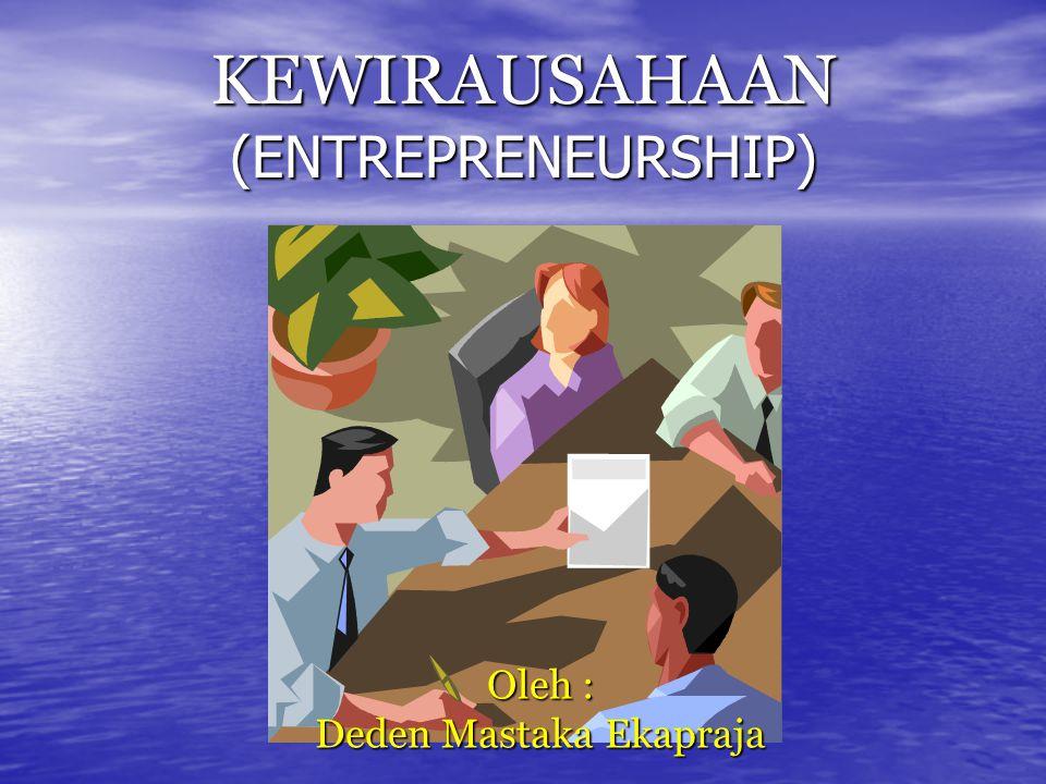 KEWIRAUSAHAAN (ENTREPRENEURSHIP) Oleh : Deden Mastaka Ekapraja