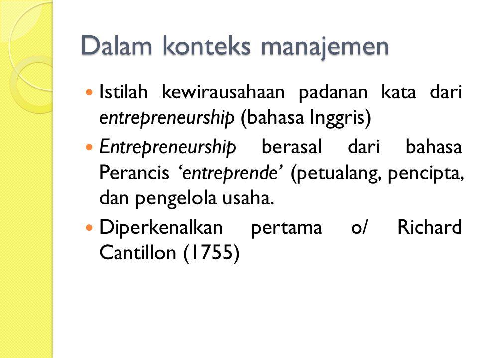 Dalam konteks manajemen Istilah kewirausahaan padanan kata dari entrepreneurship (bahasa Inggris) Entrepreneurship berasal dari bahasa Perancis 'entreprende' (petualang, pencipta, dan pengelola usaha.
