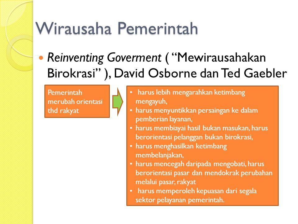 """Wirausaha Pemerintah Reinventing Goverment ( """"Mewirausahakan Birokrasi"""" ), David Osborne dan Ted Gaebler Pemerintah merubah orientasi thd rakyat harus"""