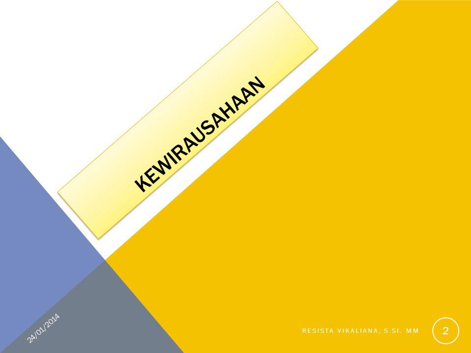 KEWIRAUSAHAAN 24/01/2014 RESISTA VIKALIANA, S.SI. MM 2