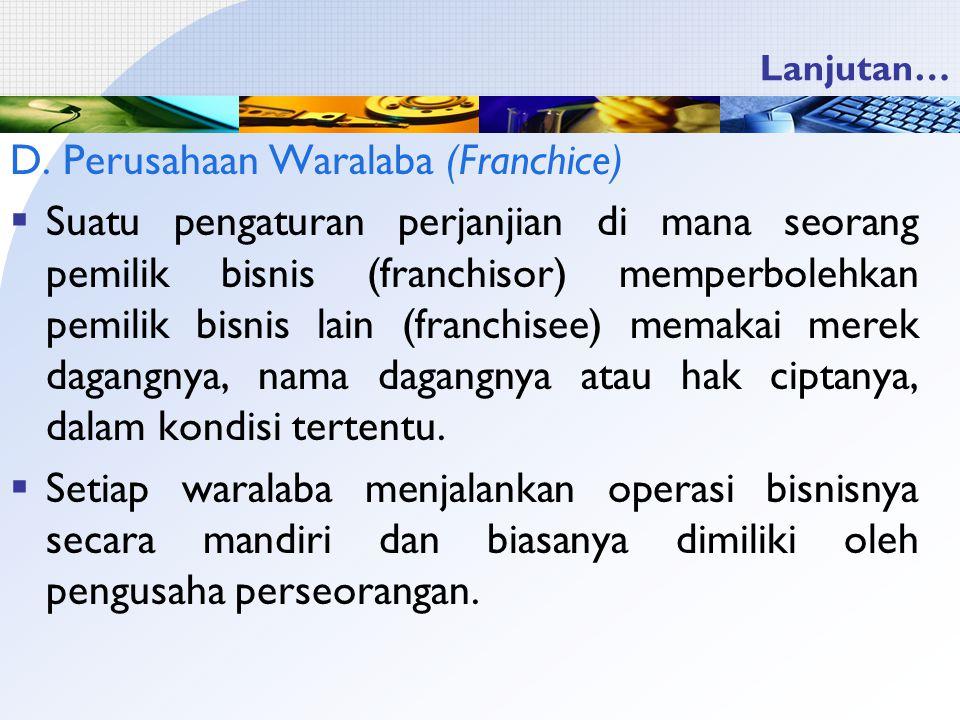 Lanjutan… D. Perusahaan Waralaba (Franchice)  Suatu pengaturan perjanjian di mana seorang pemilik bisnis (franchisor) memperbolehkan pemilik bisnis l