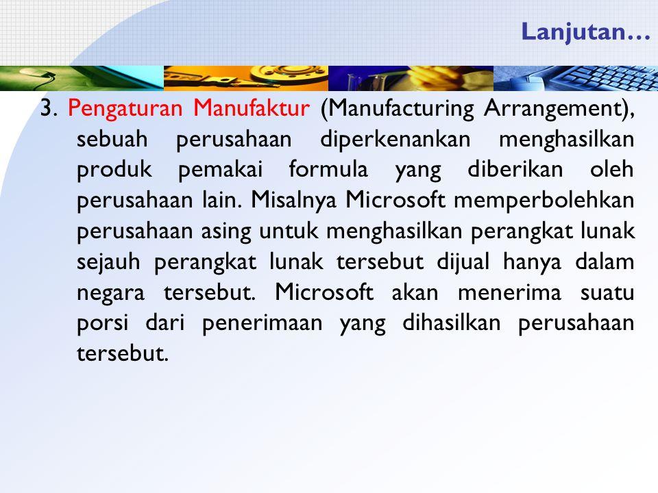 Lanjutan… 3. Pengaturan Manufaktur (Manufacturing Arrangement), sebuah perusahaan diperkenankan menghasilkan produk pemakai formula yang diberikan ole