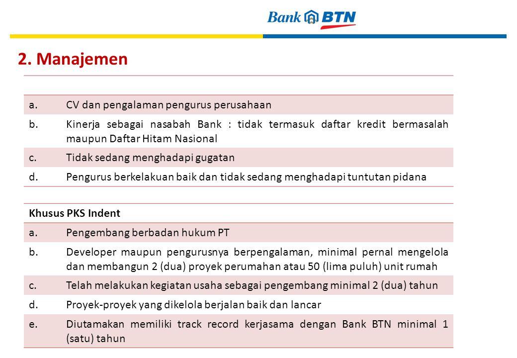 2. Manajemen 21 a.CV dan pengalaman pengurus perusahaan b.Kinerja sebagai nasabah Bank : tidak termasuk daftar kredit bermasalah maupun Daftar Hitam N