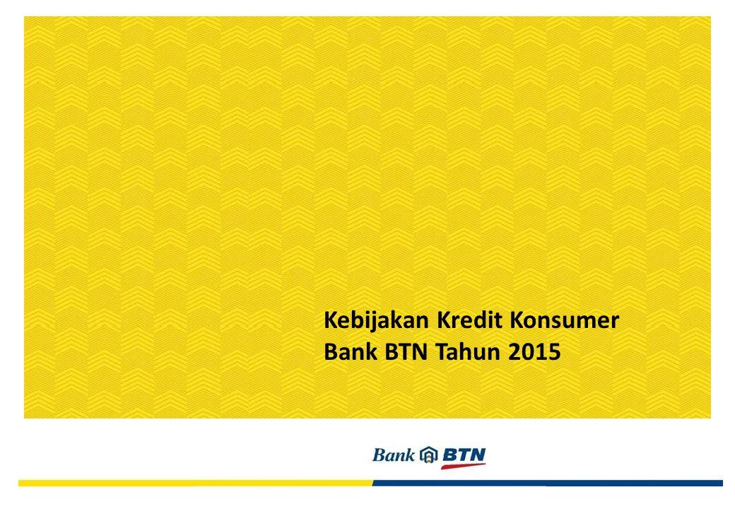Kebijakan Kredit Konsumer Bank BTN Tahun 2015