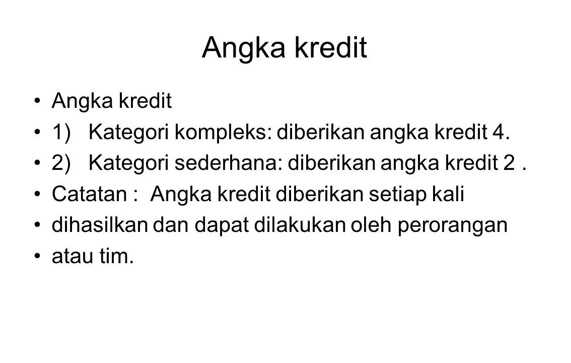 Angka kredit 1) Kategori kompleks: diberikan angka kredit 4. 2) Kategori sederhana: diberikan angka kredit 2. Catatan : Angka kredit diberikan setiap