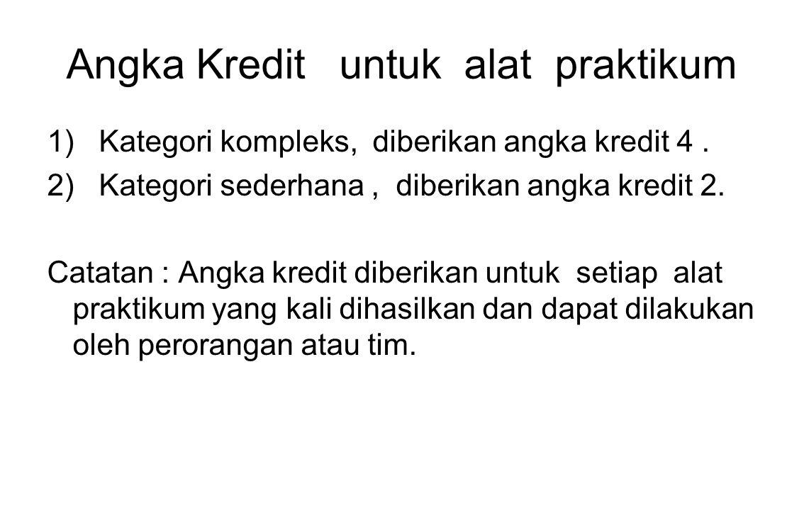 Angka Kredit untuk alat praktikum 1) Kategori kompleks, diberikan angka kredit 4. 2) Kategori sederhana, diberikan angka kredit 2. Catatan : Angka kre