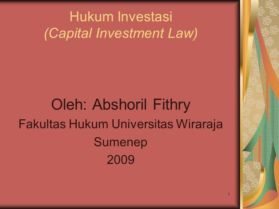 1 Hukum Investasi (Capital Investment Law) Oleh: Abshoril Fithry Fakultas Hukum Universitas Wiraraja Sumenep 2009
