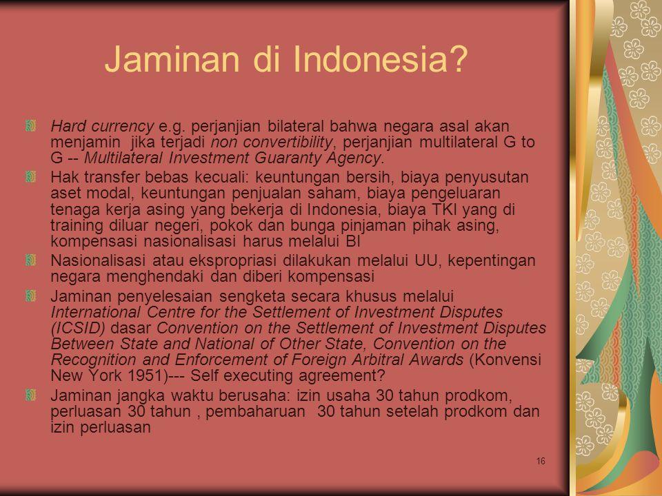 16 Jaminan di Indonesia? Hard currency e.g. perjanjian bilateral bahwa negara asal akan menjamin jika terjadi non convertibility, perjanjian multilate