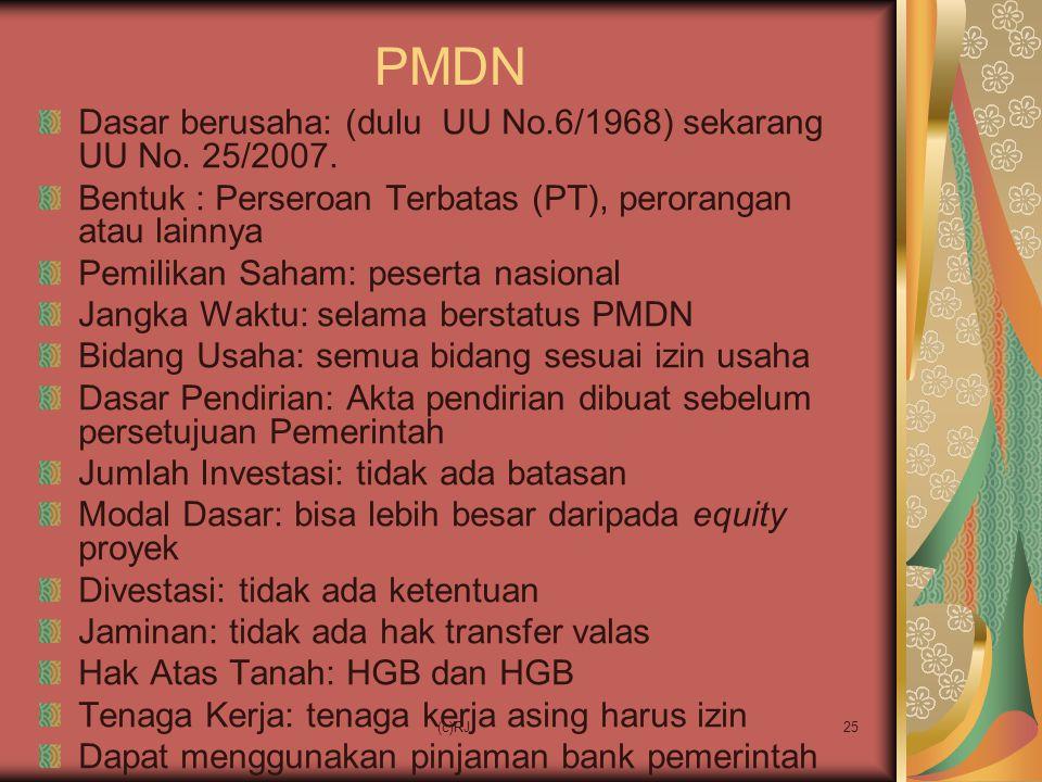 (c)RJ25 PMDN Dasar berusaha: (dulu UU No.6/1968) sekarang UU No. 25/2007. Bentuk : Perseroan Terbatas (PT), perorangan atau lainnya Pemilikan Saham: p