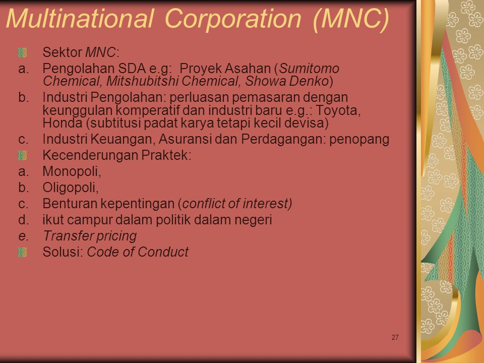 27 Multinational Corporation (MNC) Sektor MNC: a.Pengolahan SDA e.g: Proyek Asahan (Sumitomo Chemical, Mitshubitshi Chemical, Showa Denko) b.Industri