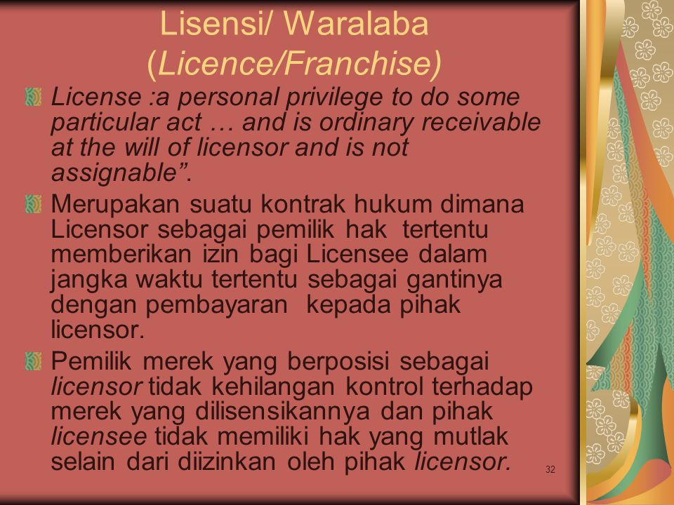 32 Lisensi/ Waralaba (Licence/Franchise) License :a personal privilege to do some particular act … and is ordinary receivable at the will of licensor
