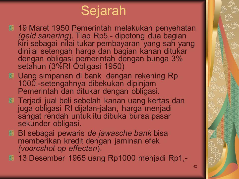 42 Sejarah 19 Maret 1950 Pemerintah melakukan penyehatan (geld sanering). Tiap Rp5,- dipotong dua bagian kiri sebagai nilai tukar pembayaran yang sah