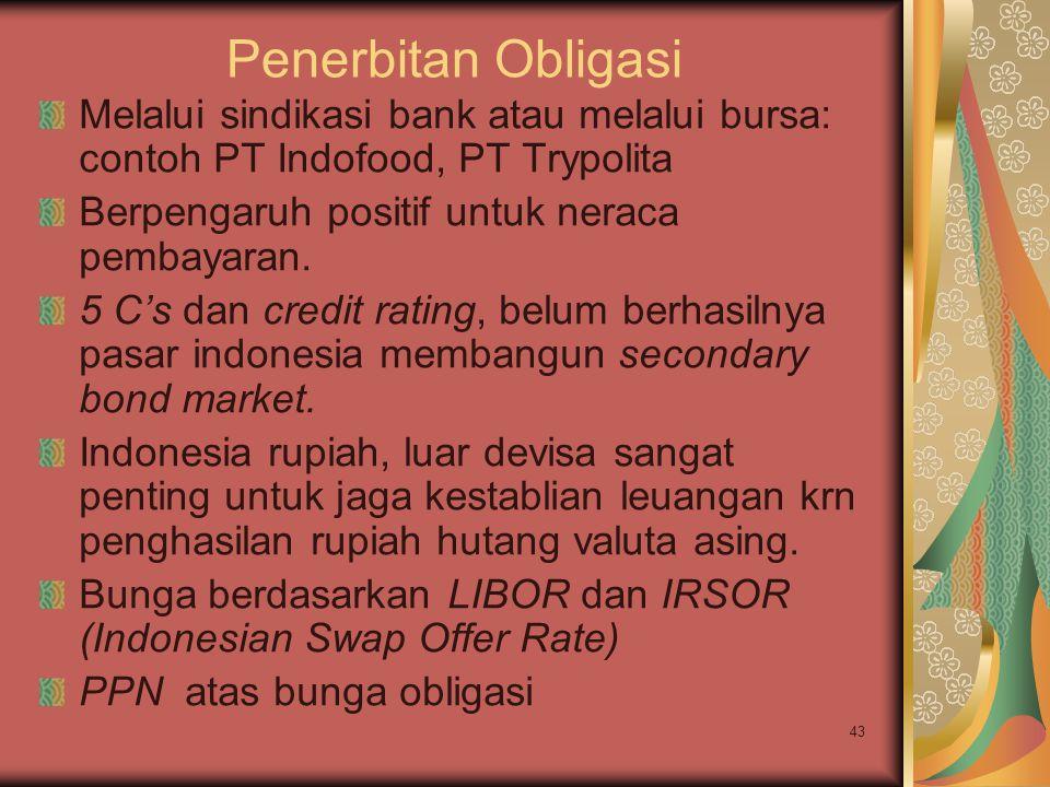 43 Penerbitan Obligasi Melalui sindikasi bank atau melalui bursa: contoh PT Indofood, PT Trypolita Berpengaruh positif untuk neraca pembayaran. 5 C's