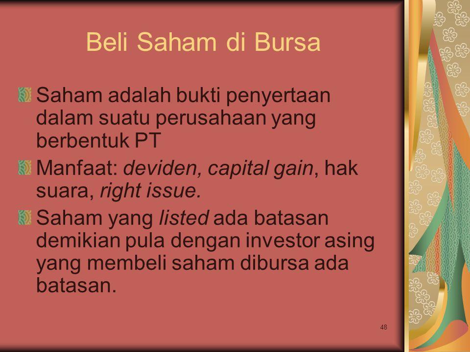 48 Beli Saham di Bursa Saham adalah bukti penyertaan dalam suatu perusahaan yang berbentuk PT Manfaat: deviden, capital gain, hak suara, right issue.