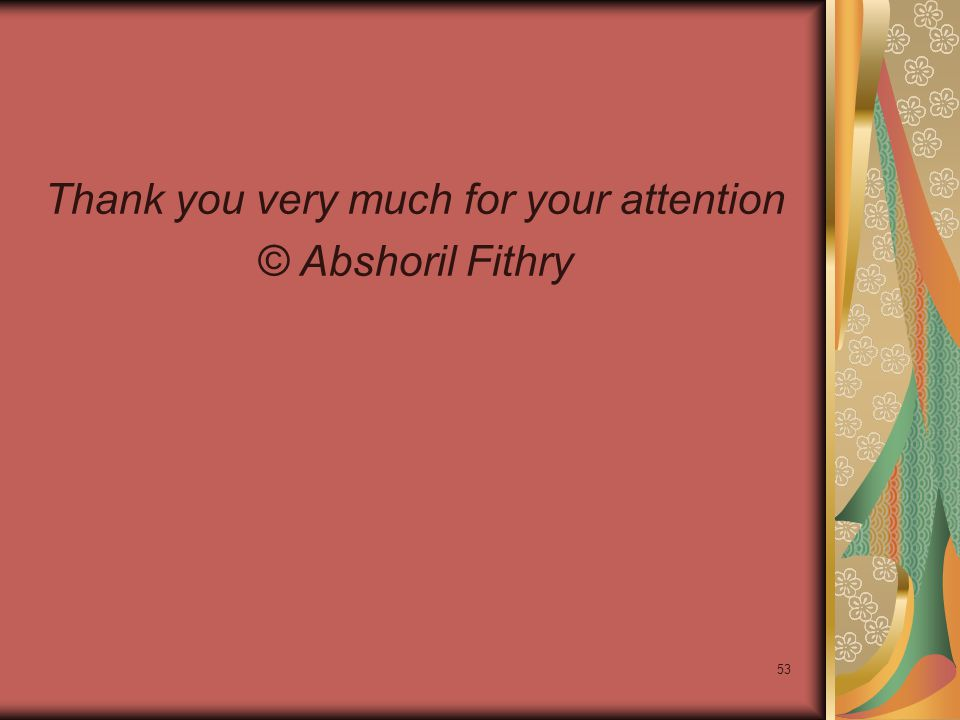 53 Thank you very much for your attention © Abshoril Fithry
