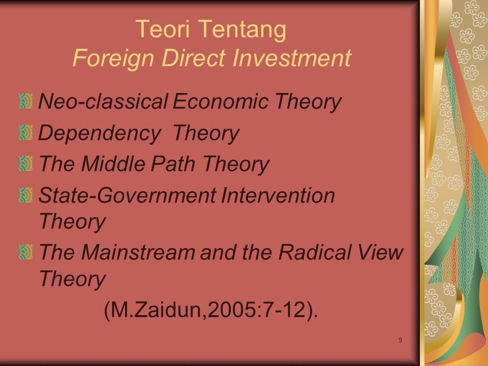 9 Teori Tentang Foreign Direct Investment Neo-classical Economic Theory Dependency Theory The Middle Path Theory State-Government Intervention Theory