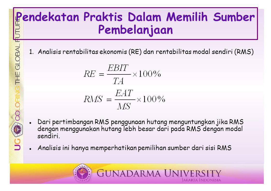 Pendekatan Praktis Dalam Memilih Sumber Pembelanjaan 1. Analisis rentabilitas ekonomis (RE) dan rentabilitas modal sendiri (RMS) Dari pertimbangan RMS
