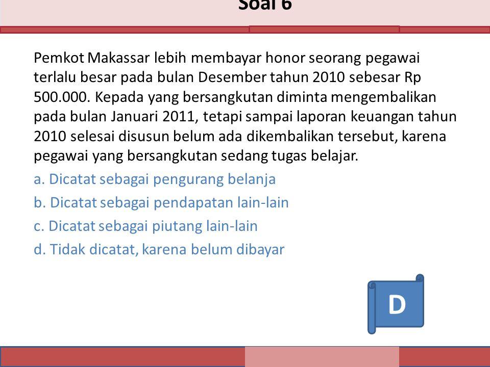 Soal 6 Pemkot Makassar lebih membayar honor seorang pegawai terlalu besar pada bulan Desember tahun 2010 sebesar Rp 500.000.