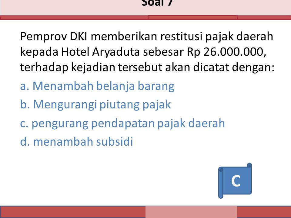 Soal 7 Pemprov DKI memberikan restitusi pajak daerah kepada Hotel Aryaduta sebesar Rp 26.000.000, terhadap kejadian tersebut akan dicatat dengan: a.