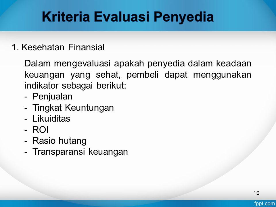 10 1. Kesehatan Finansial Dalam mengevaluasi apakah penyedia dalam keadaan keuangan yang sehat, pembeli dapat menggunakan indikator sebagai berikut: -