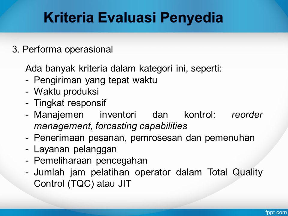 Ada banyak kriteria dalam kategori ini, seperti: -Pengiriman yang tepat waktu -Waktu produksi -Tingkat responsif -Manajemen inventori dan kontrol: reo