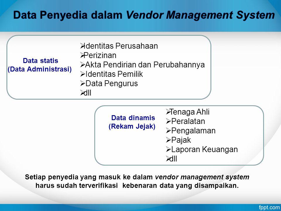 Setiap penyedia yang masuk ke dalam vendor management system harus sudah terverifikasi kebenaran data yang disampaikan. Data statis (Data Administrasi