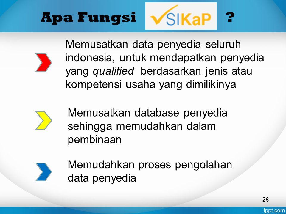 Apa Fungsi ? Memusatkan data penyedia seluruh indonesia, untuk mendapatkan penyedia yang qualified berdasarkan jenis atau kompetensi usaha yang dimili