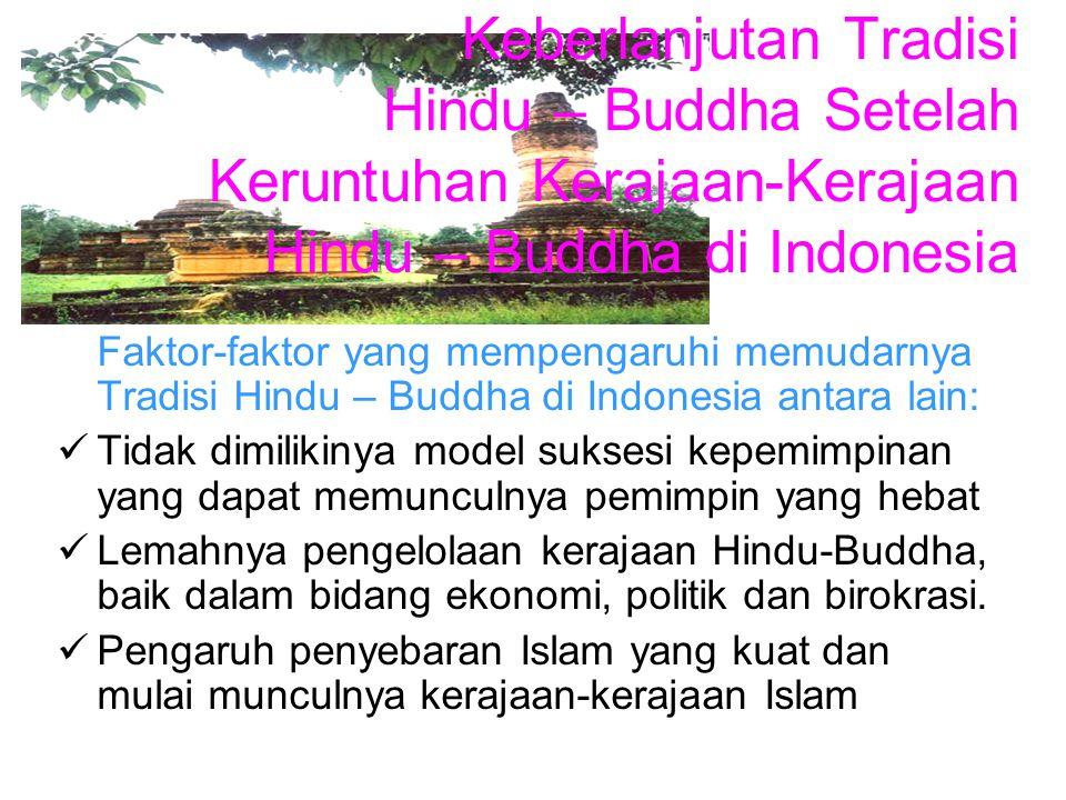 Keberlanjutan Tradisi Hindu – Buddha Setelah Keruntuhan Kerajaan-Kerajaan Hindu – Buddha di Indonesia Faktor-faktor yang mempengaruhi memudarnya Tradi