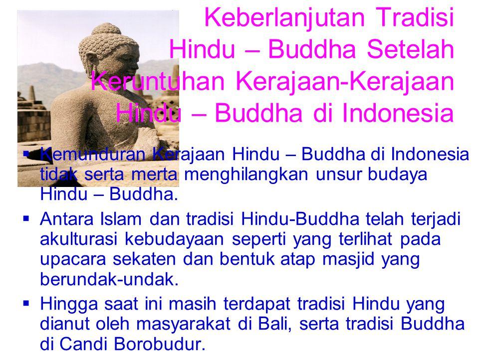 Keberlanjutan Tradisi Hindu – Buddha Setelah Keruntuhan Kerajaan-Kerajaan Hindu – Buddha di Indonesia  Kemunduran Kerajaan Hindu – Buddha di Indonesi