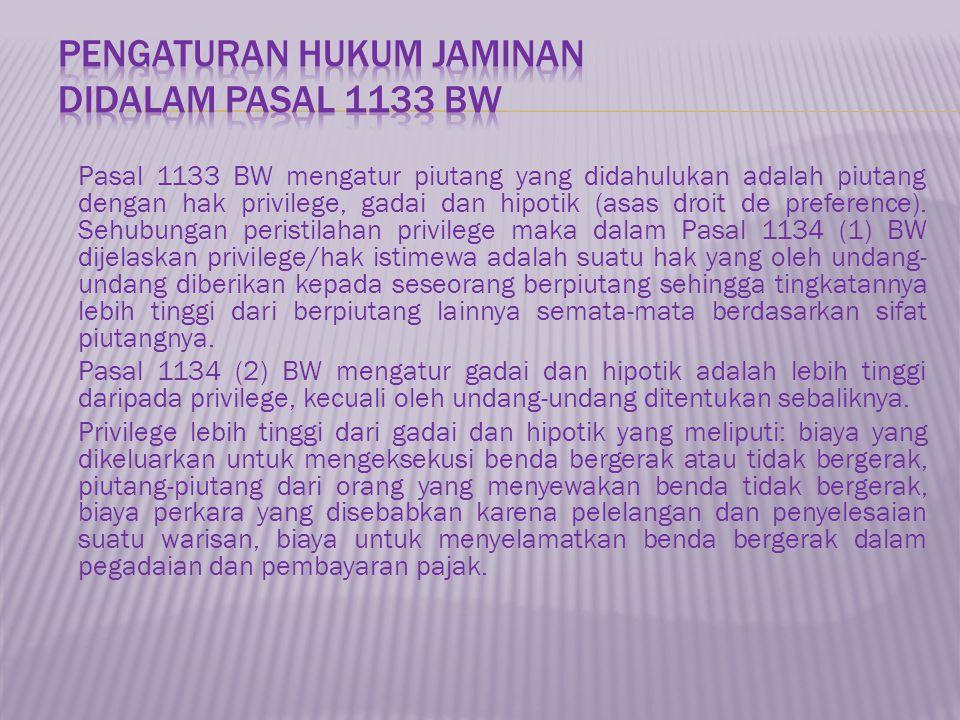 Pasal 1133 BW mengatur piutang yang didahulukan adalah piutang dengan hak privilege, gadai dan hipotik (asas droit de preference).
