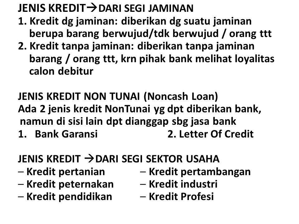 JENIS KREDIT  DARI SEGI JAMINAN 1. Kredit dg jaminan: diberikan dg suatu jaminan berupa barang berwujud/tdk berwujud / orang ttt 2. Kredit tanpa jami