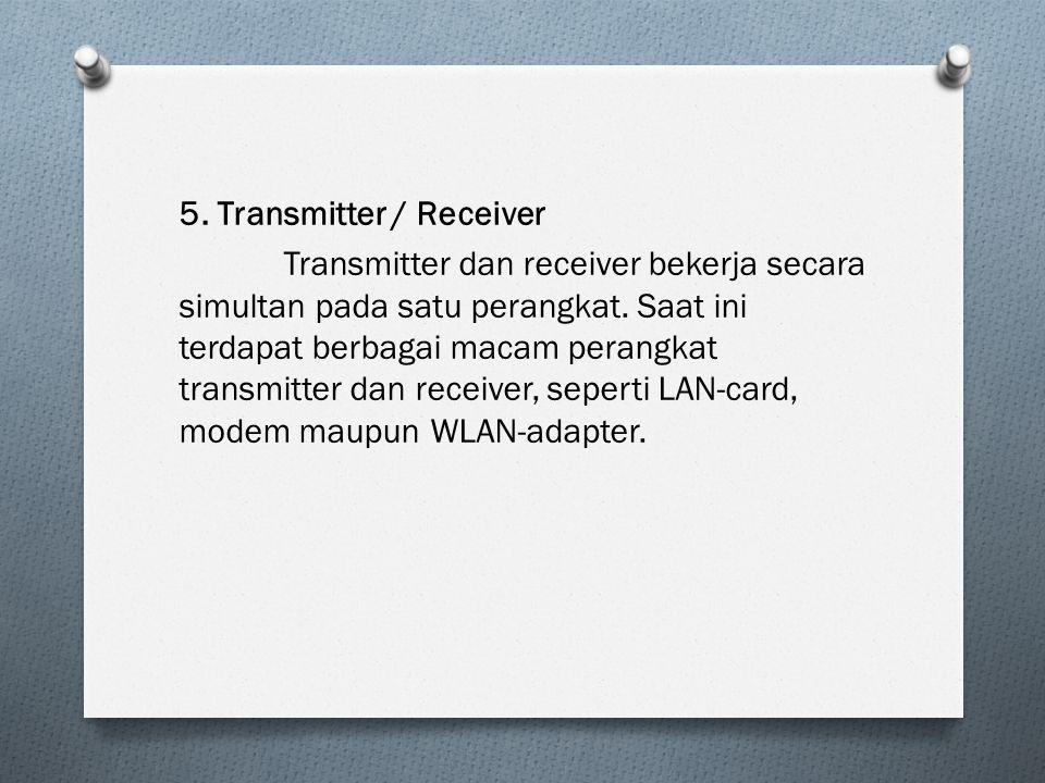5. Transmitter / Receiver Transmitter dan receiver bekerja secara simultan pada satu perangkat. Saat ini terdapat berbagai macam perangkat transmitter