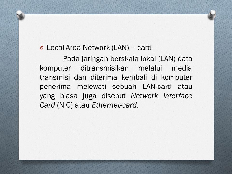 O Local Area Network (LAN) – card Pada jaringan berskala lokal (LAN) data komputer ditransmisikan melalui media transmisi dan diterima kembali di komp