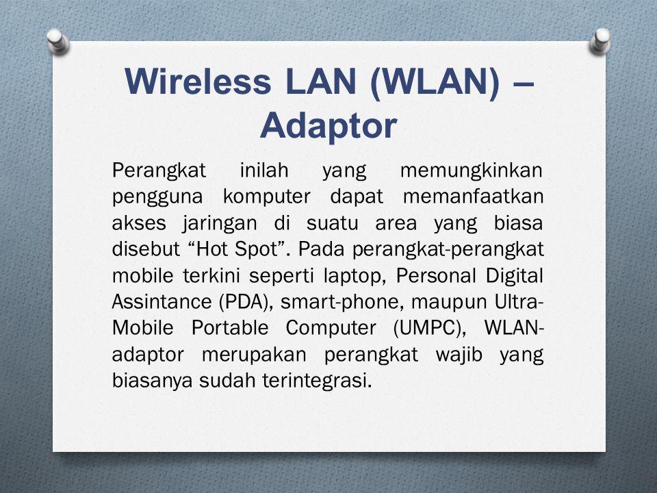 Wireless LAN (WLAN) – Adaptor Perangkat inilah yang memungkinkan pengguna komputer dapat memanfaatkan akses jaringan di suatu area yang biasa disebut