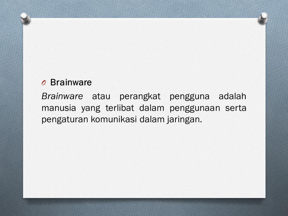O Brainware Brainware atau perangkat pengguna adalah manusia yang terlibat dalam penggunaan serta pengaturan komunikasi dalam jaringan.