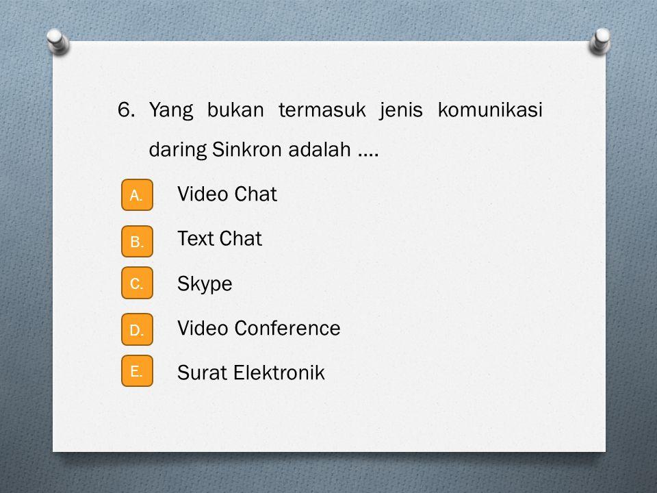 6. Yang bukan termasuk jenis komunikasi daring Sinkron adalah …. Video Chat Text Chat Skype Video Conference Surat Elektronik A. B. C. D. E.
