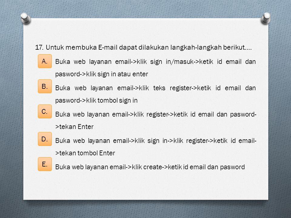 17. Untuk membuka E-mail dapat dilakukan langkah-langkah berikut…. Buka web layanan email->klik sign in/masuk->ketik id email dan pasword->klik sign i