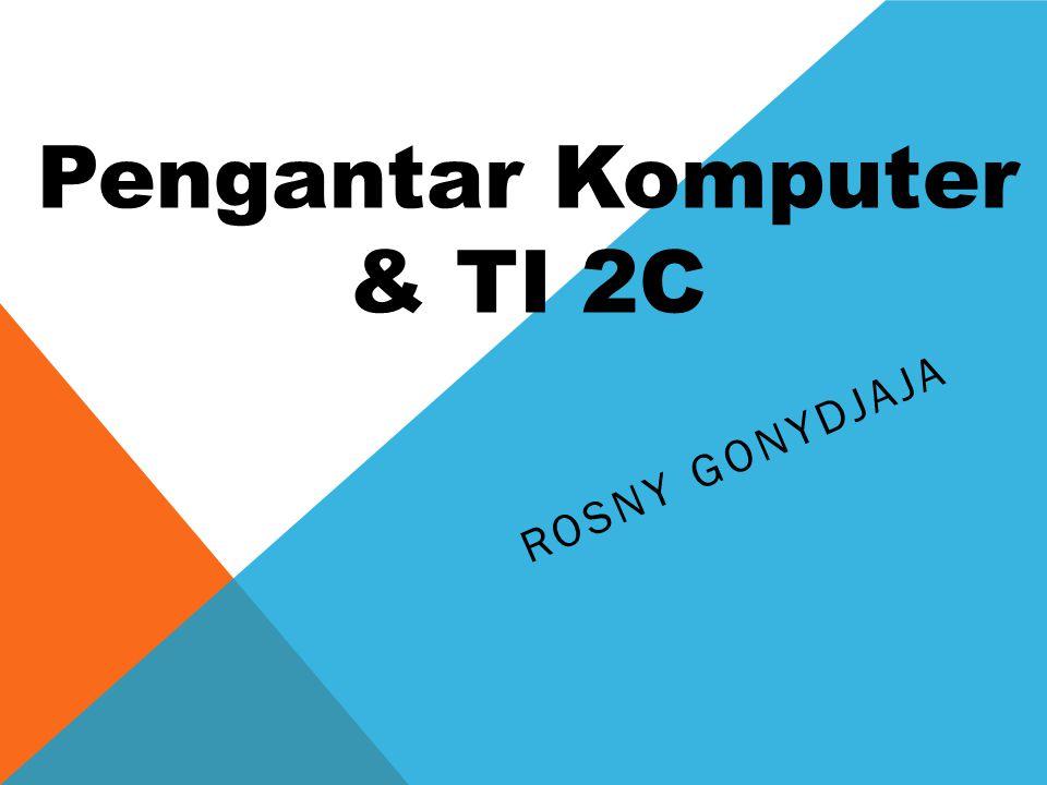 ROSNY GONYDJAJA Pengantar Komputer & TI 2C