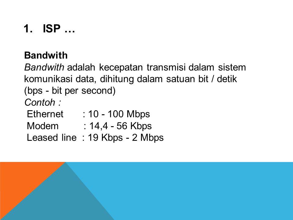 Hubungan ke ISP  Hubungan jaringan langsung misalnya : Ethernet  Hubungan jarak jauh misalnya : Leased line, micro wave radio, VSAT  Hubungan lokal