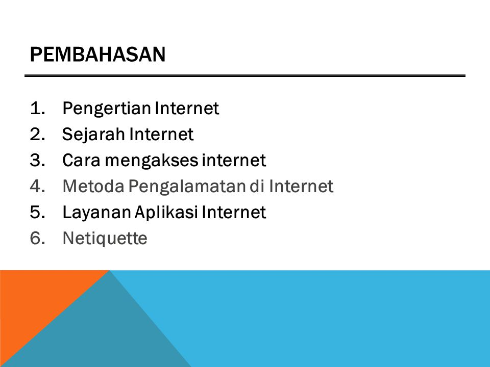 PEMBAHASAN 1.Pengertian Internet 2.Sejarah Internet 3.Cara mengakses internet 4.Metoda Pengalamatan di Internet 5.Layanan Aplikasi Internet 6.Netiquette