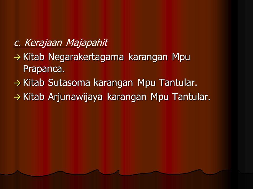 c. Kerajaan Majapahit  Kitab Negarakertagama karangan Mpu Prapanca.  Kitab Sutasoma karangan Mpu Tantular.  Kitab Arjunawijaya karangan Mpu Tantula
