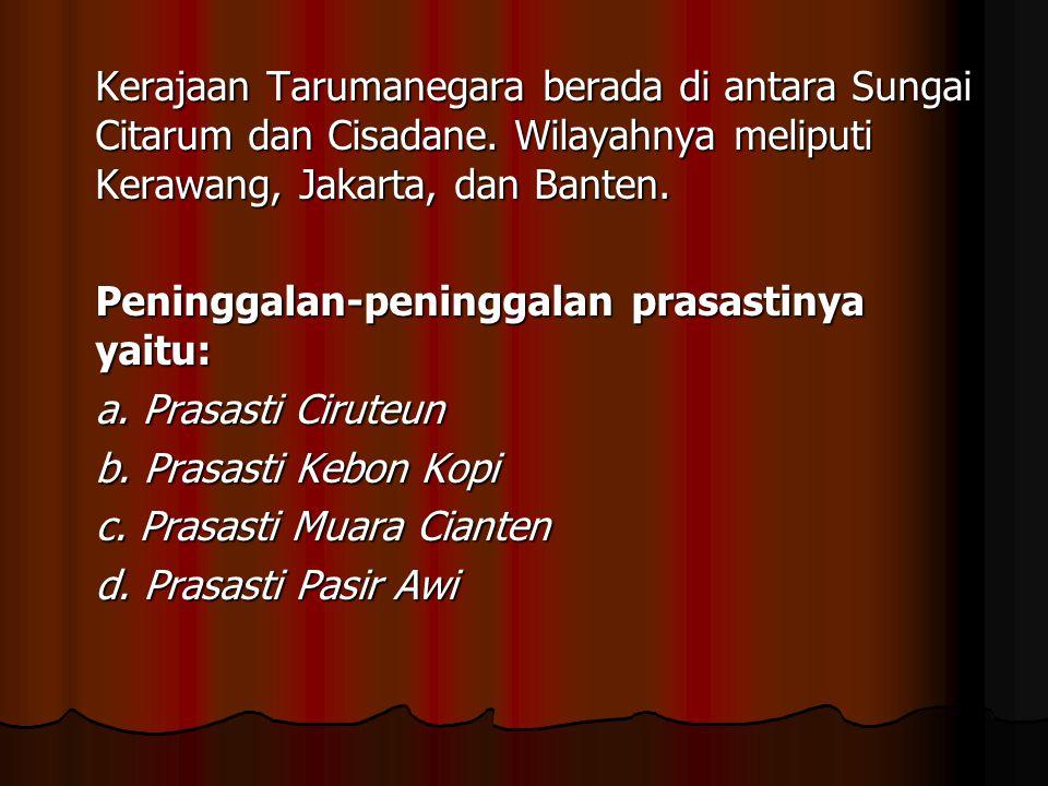Kerajaan Tarumanegara berada di antara Sungai Citarum dan Cisadane. Wilayahnya meliputi Kerawang, Jakarta, dan Banten. Peninggalan-peninggalan prasast