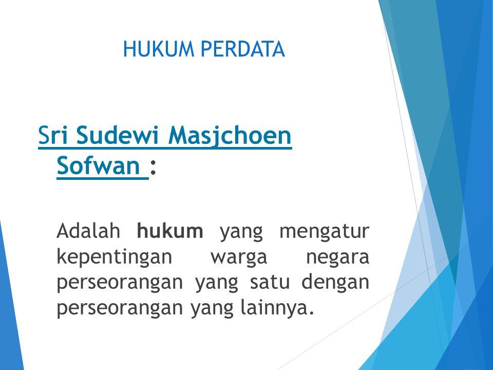 Sri Sudewi Masjchoen Sofwan : Adalah hukum yang mengatur kepentingan warga negara perseorangan yang satu dengan perseorangan yang lainnya. HUKUM PERDA