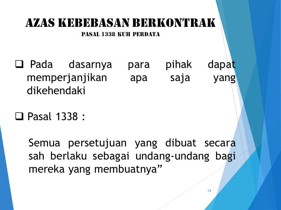 14  Pada dasarnya para pihak dapat memperjanjikan apa saja yang dikehendaki  Pasal 1338 : Semua persetujuan yang dibuat secara sah berlaku sebagai u