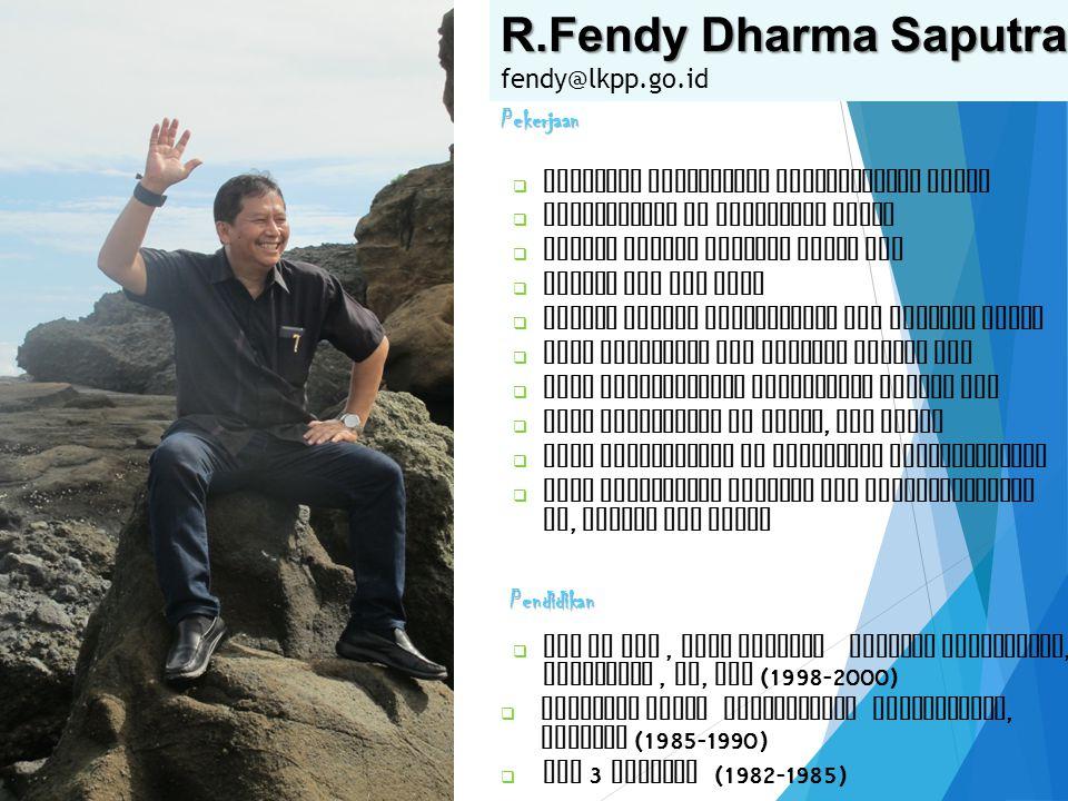 R.Fendy Dharma Saputra fendy@lkpp.go.id  LLM in Tax, Case Western Reserve University, Cleveland, OH, USA (1998-2000)  Fakultas Hukum Universitas Pad