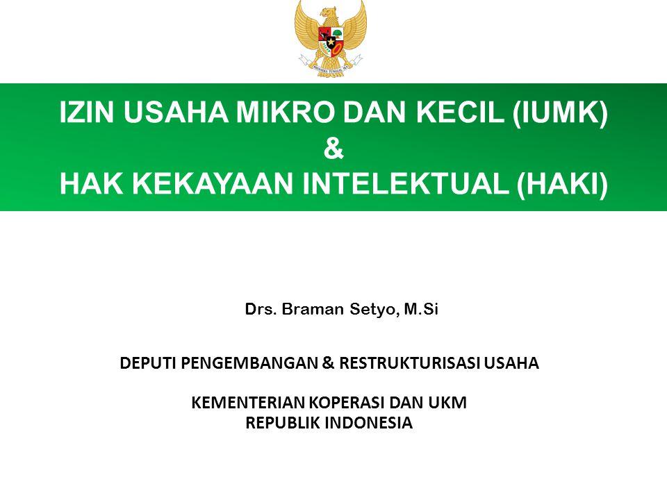 IZIN USAHA MIKRO DAN KECIL (IUMK) & HAK KEKAYAAN INTELEKTUAL (HAKI) DEPUTI PENGEMBANGAN & RESTRUKTURISASI USAHA KEMENTERIAN KOPERASI DAN UKM REPUBLIK INDONESIA Drs.