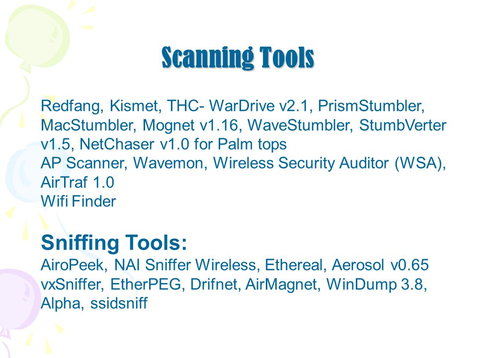 Scanning Tools Redfang, Kismet, THC- WarDrive v2.1, PrismStumbler, MacStumbler, Mognet v1.16, WaveStumbler, StumbVerter v1.5, NetChaser v1.0 for Palm