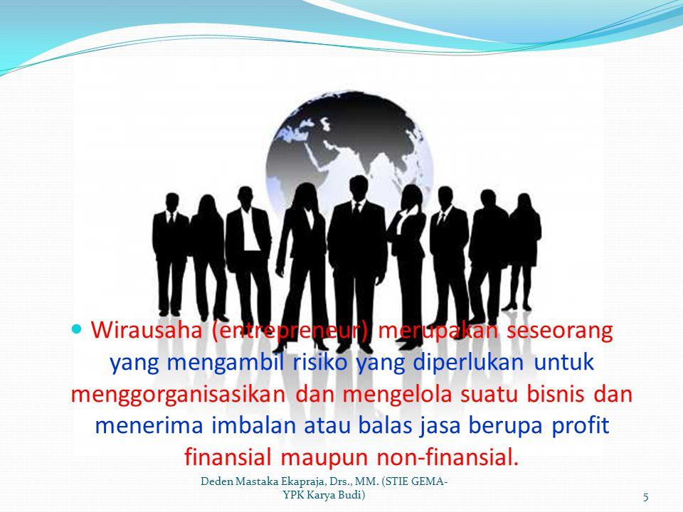 Wirausaha (entrepreneur) merupakan seseorang yang mengambil risiko yang diperlukan untuk menggorganisasikan dan mengelola suatu bisnis dan menerima im