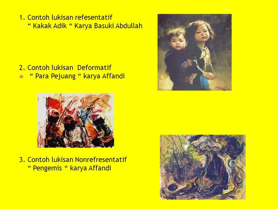 """1. Contoh lukisan refesentatif """" Kakak Adik """" Karya Basuki Abdullah 2. Contoh lukisan Deformatif  """" Para Pejuang """" karya Affandi 3. Contoh lukisan No"""